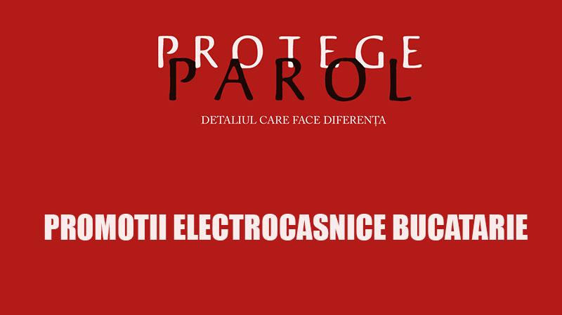 PROMOTII ELECTROCASNICE BUCATARIE